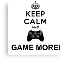 Keep calm and game more Xbox  Canvas Print