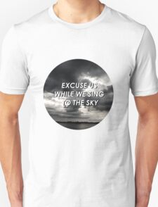 excuse us while we sing to the sky T-Shirt