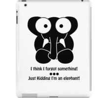 I think I forgot something! ... Just Kidding I'm an elephant!  iPad Case/Skin