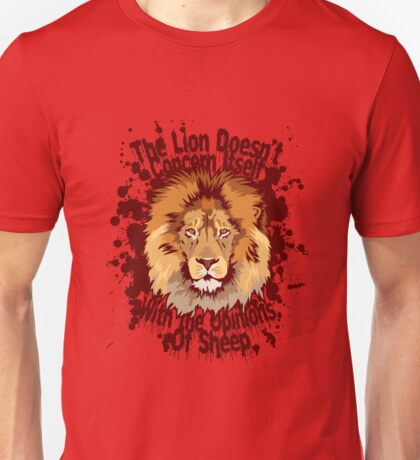 The lion doesn't concern itself with the opinions of sheep Unisex T-Shirt