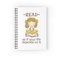 Read as if your life depends on it Spiral Notebook