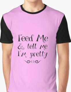 Feed Me & Tell Me I'm Pretty - funny t-shirts, love quotes, pretty girls Graphic T-Shirt