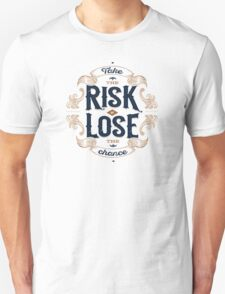 TAKE THE RISK OR LOSE THE CHANCE T-Shirt