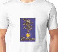 Way Down Deep Inside I've Got A Dream Unisex T-Shirt