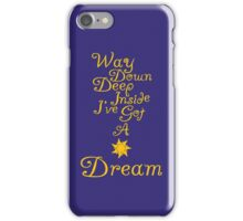 Way Down Deep Inside I've Got A Dream iPhone Case/Skin