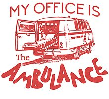 My Office is The Ambulance by teeholics