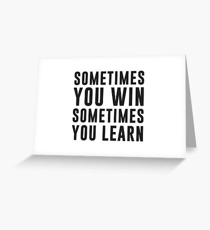 Sometimes you win, sometimes you learn Greeting Card