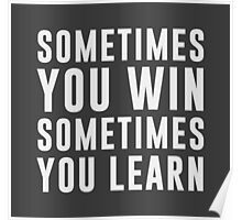 Sometimes you win, sometimes you learn Poster