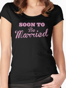 Soon to be MARRIED Women's Fitted Scoop T-Shirt