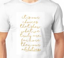 It is our choices that show what we truly are Unisex T-Shirt