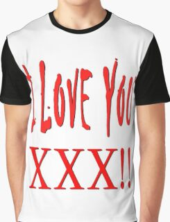 I Love You XXX Graphic T-Shirt