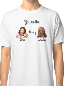 You're the Ann to my Leslie: Parks and Recreation Classic T-Shirt