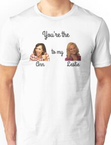 You're the Ann to my Leslie: Parks and Recreation Unisex T-Shirt