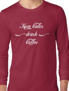 Keep Calm drink Coffee Long Sleeve T-Shirt