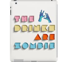 The Drinks Are Zombie iPad Case/Skin