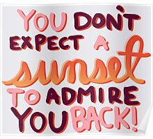 You Don't Expect a Sunset to Admire You Back! Poster