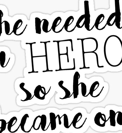 She Needed A Hero So She Became One Sticker