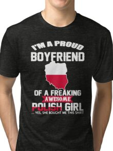 PROUD BOYFRIEND OF A FREAKING AWESOME POLISH GIRL Tri-blend T-Shirt