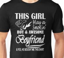 THIS GIRL HAS A SMOKIN HOT & AWESOME BOYFRIEND Unisex T-Shirt