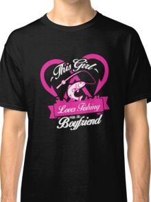 This Girl Love Fishing With Her Boyfriend Classic T-Shirt