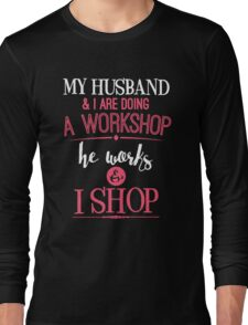 My Husband And I Are Doing A Workshop Long Sleeve T-Shirt