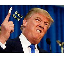 Trump Goes Bang Bang Photographic Print