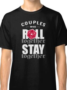 Couples who roll together, stay together D20 Classic T-Shirt
