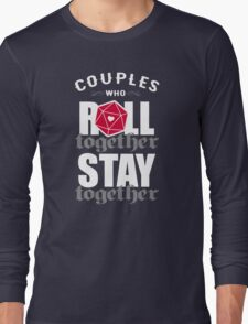 Couples who roll together, stay together D20 Long Sleeve T-Shirt