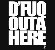 D'FUQ OUTA HERE One Piece - Long Sleeve