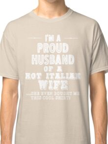 Proud Husband Of Hot Italian Wife Classic T-Shirt