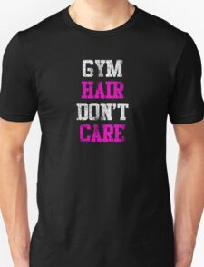 Gym Hair Don't Care (distressed) Unisex T-Shirt