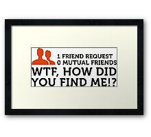 How the hell did you find me ?! Framed Print