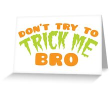 Don't TRY to TRICK me BRO Greeting Card