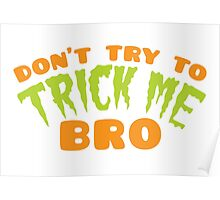Don't TRY to TRICK me BRO Poster