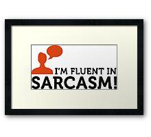 """I am fluent in """"sarcasm"""" Framed Print"""