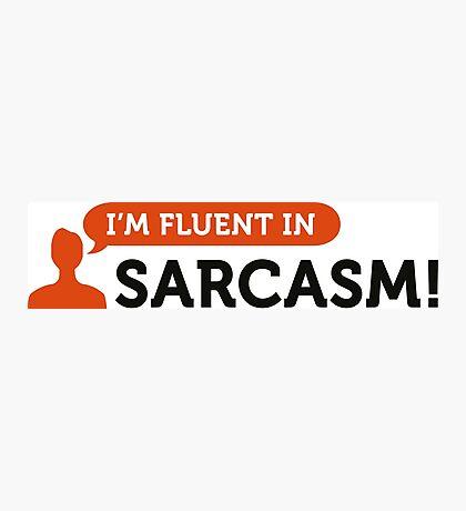 "I am fluent in ""sarcasm"" Photographic Print"