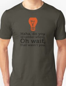 Remember when ... oh no, that was not you. T-Shirt