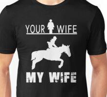 MY WIFE RIDE HORSE Unisex T-Shirt