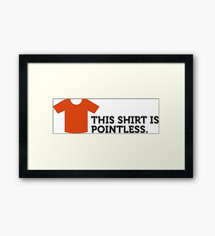 This shirt is useless. Totally cool! Framed Print
