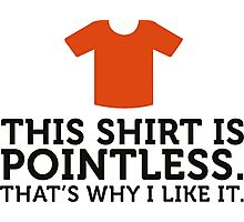 This shirt is useless. Totally cool! Photographic Print