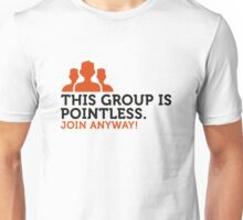 This group is meaningless. Become a member! Unisex T-Shirt