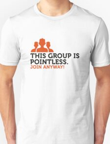 This group is meaningless. Become a member! T-Shirt