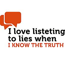 Lies are great if you know the truth. Photographic Print