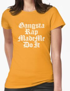 Gangsta Rap Made Me Do It Womens Fitted T-Shirt