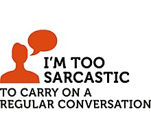 I m too sarcastic for a normal conversation! Photographic Print