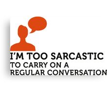 I m too sarcastic for a normal conversation! Canvas Print