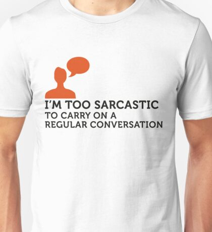 I m too sarcastic for a normal conversation! Unisex T-Shirt