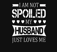 I'm not spoiled my husband, just love me Unisex T-Shirt