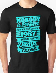 Nobody is perfect but if you were born in 1987 T-Shirt