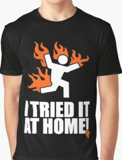 I Tried It At Home Graphic T-Shirt